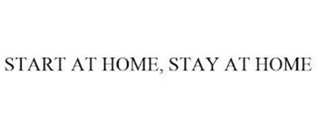 START AT HOME, STAY AT HOME