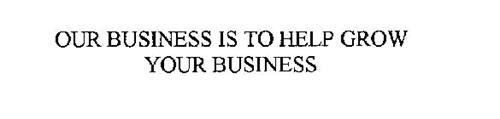OUR BUSINESS IS TO HELP GROW YOUR BUSINESS
