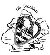 OH BROOKLYN GREENPOINT CYPRESS HILLS COBBLE HILL SPRING CREEK FORT HAMILTON BERGEN BEACH BRIGHTON BEACH