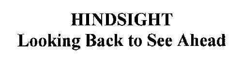 HINDSIGHT LOOKING BACK TO SEE AHEAD