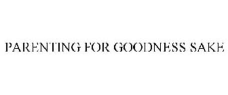 PARENTING FOR GOODNESS SAKE