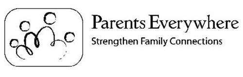 PARENTS EVERYWHERE STRENGTHEN FAMILY CONNECTIONS
