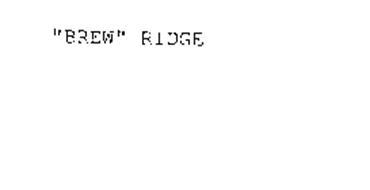 """""""BREW"""" RIDGE"""