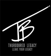 TB THUROBRED LEGACY LEAVE YOUR LEGACY