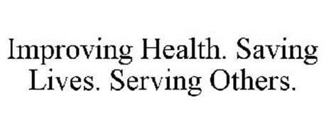IMPROVING HEALTH. SAVING LIVES. SERVING OTHERS.