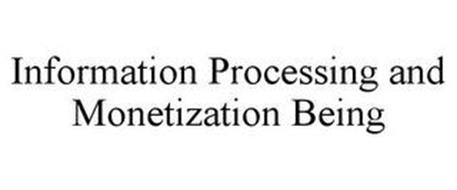 INFORMATION PROCESSING AND MONETIZATION BEING