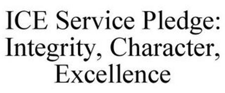 ICE SERVICE PLEDGE: INTEGRITY, CHARACTER, EXCELLENCE