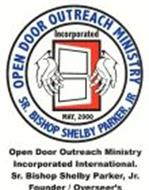 OPEN DOOR OUTREACH MINISTRY SR. BISHOP SHELBY PARKER, JR INCORPORATED MAY, 2000 OPEN DOOR OUTREACH MINISTRY INCORPORATED INTERNATIONAL. SR. BISHOP SHELBY PARKER, JR. FOUNDER / OVERSEER'S