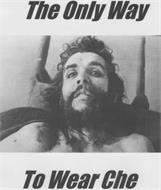THE ONLY WAY TO WEAR CHE