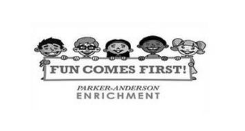 FUN COMES FIRST! PARKER-ANDERSON ENRICHMENT