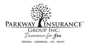 PARKWAY INSURANCE GROUP INC. INSURANCE FOR YOU PERSONAL COMMERCIAL LIFE HEALTH