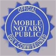 OFFICIAL MOBILE NOTARY PUBLIC DULY COMMISSIONED