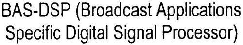 BAS-DSP (BROADCAST APPLICATIONS SPECIFIC DIGITAL SIGNAL PROCESSOR)