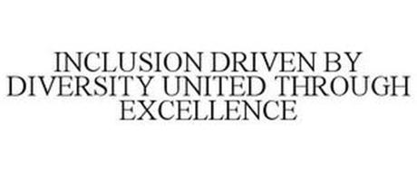 INCLUSION DRIVEN BY DIVERSITY UNITED THROUGH EXCELLENCE