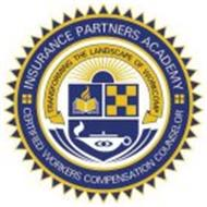 INSURANCE PARTNERS ACADEMY CERTIFIED WORKERS COMPENSATION COUNSELOR TRANSFORMING THE LANDSCAPE OF WORKCOMP
