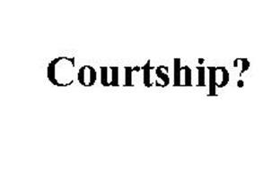 COURTSHIP?