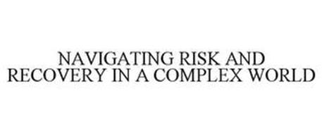 NAVIGATING RISK AND RECOVERY IN A COMPLEX WORLD