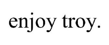 ENJOY TROY.