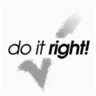 DO IT RIGHT!