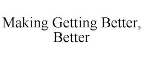 MAKING GETTING BETTER, BETTER