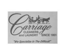 """CARRIAGE CLEANERS AND LAUNDRY SINCE 1951 """"WE SPECIALIZE IN THE DIFFICULT"""""""