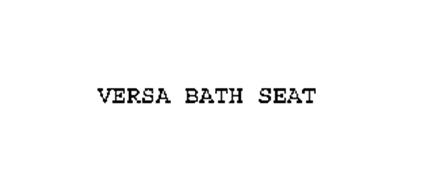 VERSA BATH SEAT Trademark of Patent/Marketing Concepts, L.L.C. ...