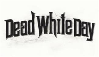 DEAD WHITE DAY