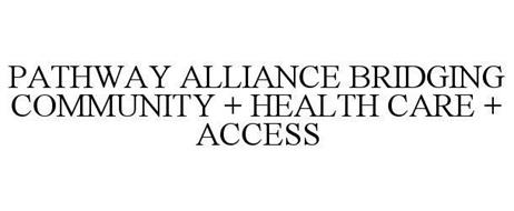 PATHWAY ALLIANCE BRIDGING COMMUNITY + HEALTH CARE + ACCESS