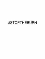 #STOPTHEBURN