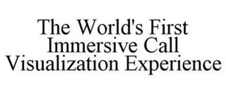 THE WORLD'S FIRST IMMERSIVE CALL VISUALIZATION EXPERIENCE