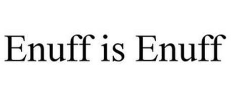 ENUFF IS ENUFF