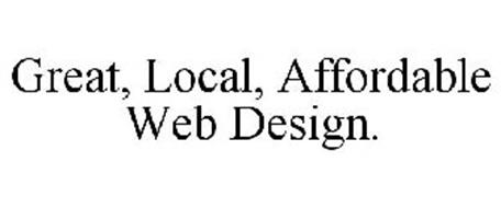 GREAT, LOCAL, AFFORDABLE WEB DESIGN.