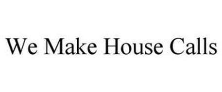 WE MAKE HOUSE CALLS