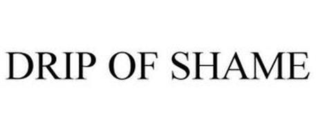 DRIP OF SHAME