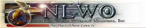 NLWO NEW LIFE WORLD OUTREACH MINISTRIES, INC THE PLACE WHERE LOVE IS
