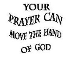 YOUR PRAYER CAN MOVE THE HAND OF GOD