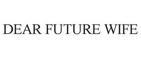 DEAR FUTURE WIFE Trademark of Paul Bashea Williams Serial
