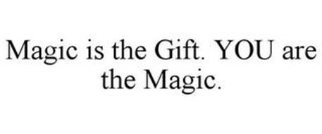 MAGIC IS THE GIFT. YOU ARE THE MAGIC.