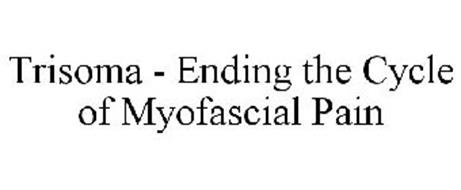 TRISOMA - ENDING THE CYCLE OF MYOFASCIAL PAIN