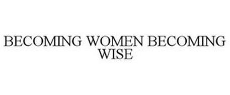 BECOMING WOMEN BECOMING WISE