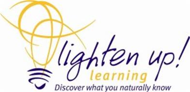LIGNTEN UP! LEARNING DISCOVER WHAT YOU NATURALLY KNOW