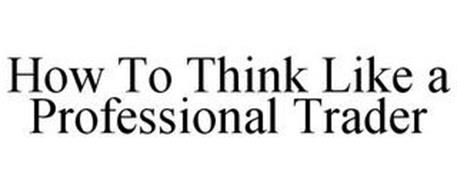 HOW TO THINK LIKE A PROFESSIONAL TRADER