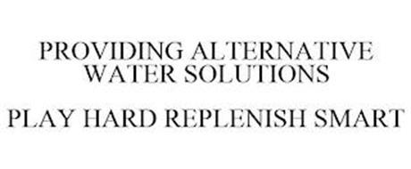 PROVIDING ALTERNATIVE WATER SOLUTIONS PLAY HARD REPLENISH SMART