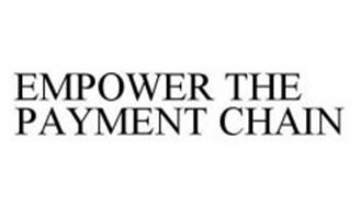 EMPOWER THE PAYMENT CHAIN