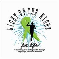 LIGHT UP THE NIGHT FOR LIFE; CELEBRATING LIVES MADE POSSIBLE THROUGH ORGAN, EYE AND TISSUE DONATION