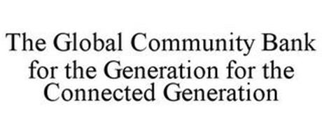 THE GLOBAL COMMUNITY BANK FOR THE GENERATION FOR THE CONNECTED GENERATION