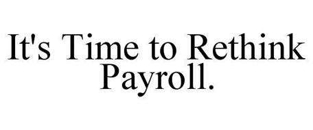 IT'S TIME TO RETHINK PAYROLL.