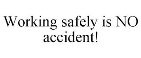 WORKING SAFELY IS NO ACCIDENT!