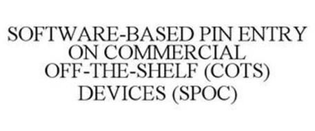 SOFTWARE-BASED PIN ENTRY ON COMMERCIAL OFF-THE-SHELF (COTS) DEVICES (SPOC)