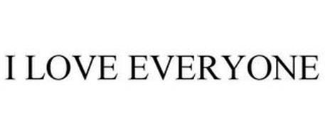 I LOVE EVERYONE